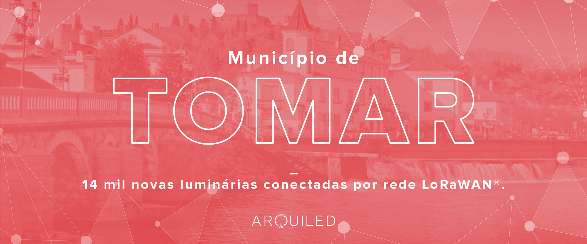 Projeto LoRa, Tomar - Arquiled
